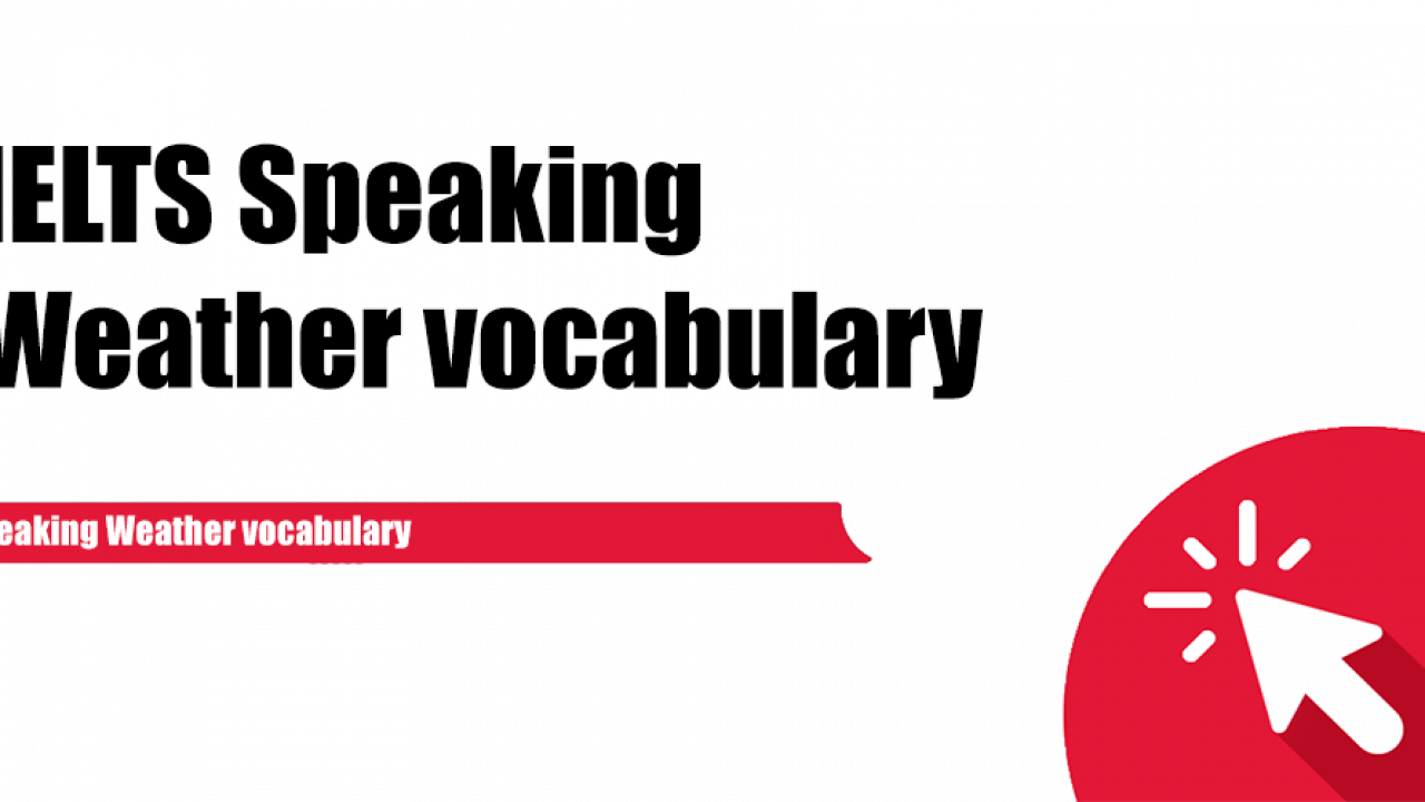 Speaking Weather vocabulary - IELTS Practice Online Band 9