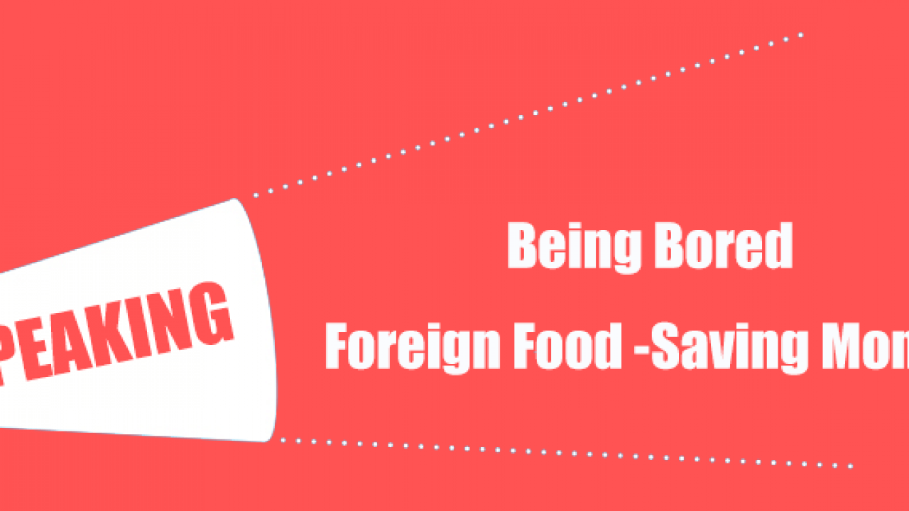Intro Question] Being Bored- Foreign Food -Saving Money