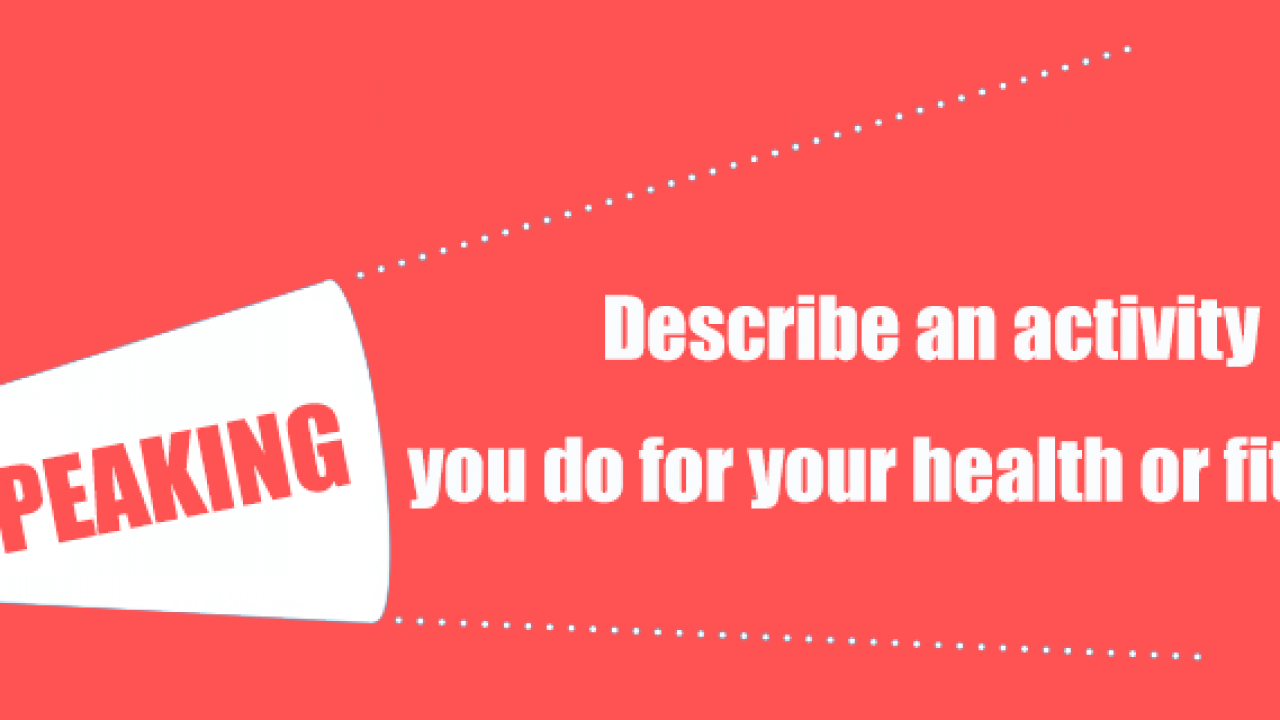Describe an activity you do for your health or fitness